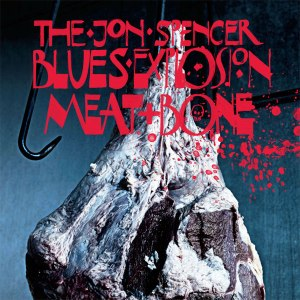 album2012 jon spencer blues explosion-meat and bone