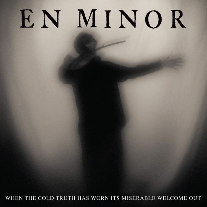 28-En Minor – When the Cold Truth Has Worn Its Miserable Welcome Out