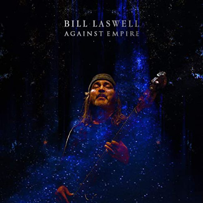 "BILL LASWELL – ""Against Empire"""