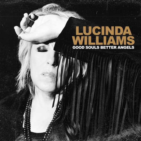 "LUCINDA WILLIAMS – ""Good Souls Better Angels"""