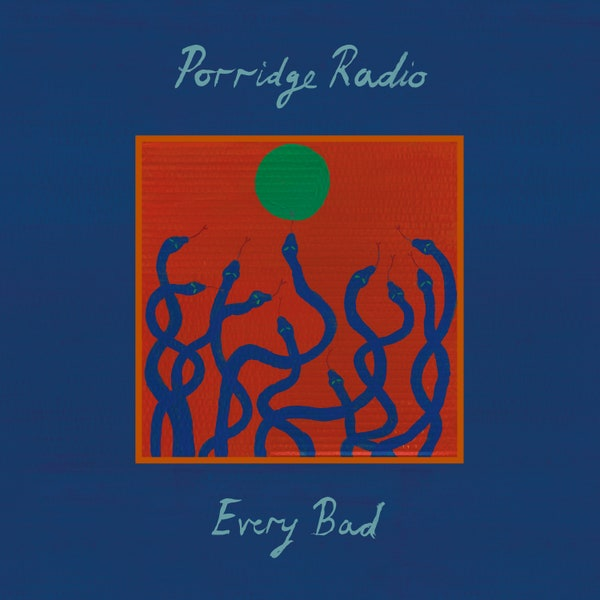 """PORRIDGE RADIO – """"Every Bad"""""""