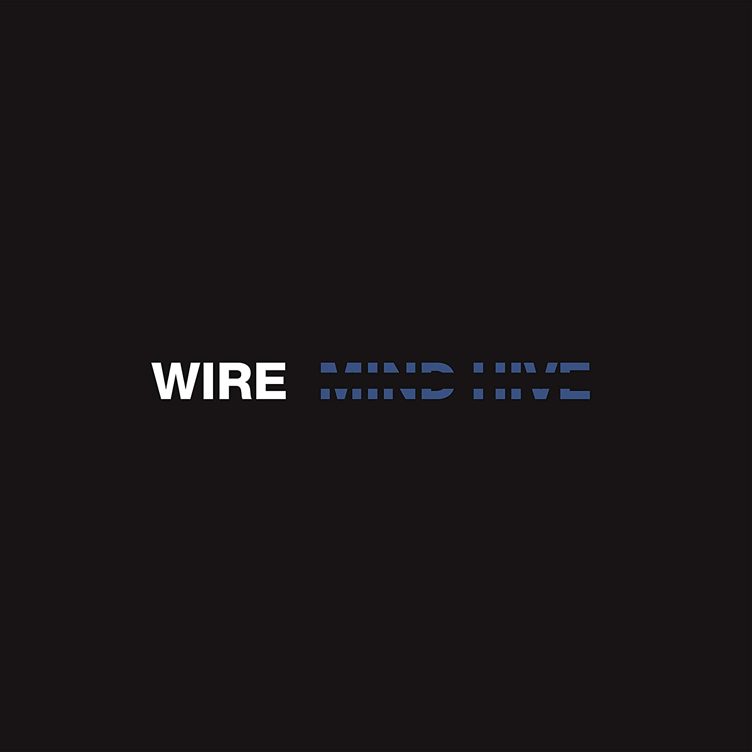 "WIRE – ""Mind Hive"""