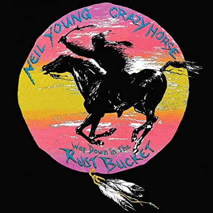 live-6-neil young & crazy horse way down in the rust bucket
